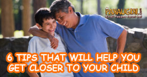 6 tips that would help you get closer to your child.