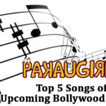 Top 5 Songs from Upcoming Movies of Bollywood