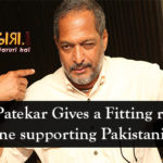 Nana Patekar Gives a Fitting response Everyone Supporting Pakistani Artists