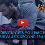 Ajay Devgn gets you Emotional in Shivaay's Second Trailer