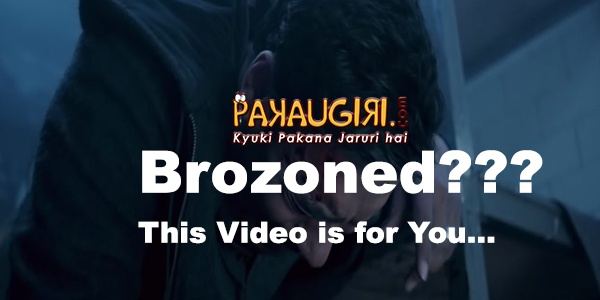 Brozoned...This video is for you