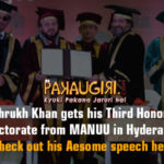 Shahrukh Khan gets his Third Honorary Doctorate from MANUU in Hyderabad